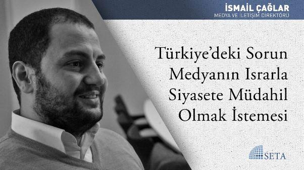 Türkiye'deki Sorun Medyanın Israrla Siyasete Müdahil Olmak İstemesi