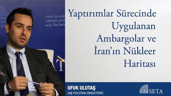 Yaptırımlar Sürecinde Uygulanan Ambargolar ve İran'ın Nükleer Haritası