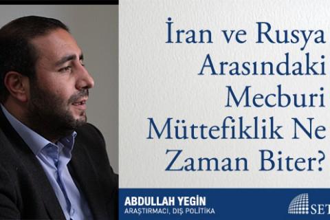 İran ve Rusya Arasındaki Mecburi Müttefiklik Ne Zaman Biter?