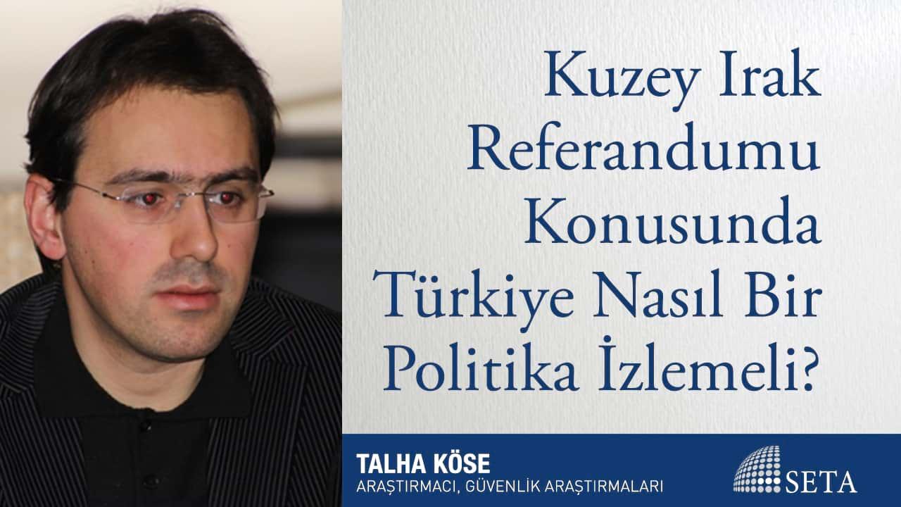 Kuzey Irak Referandumu Konusunda Türkiye Nasıl Bir Politika İzlemeli