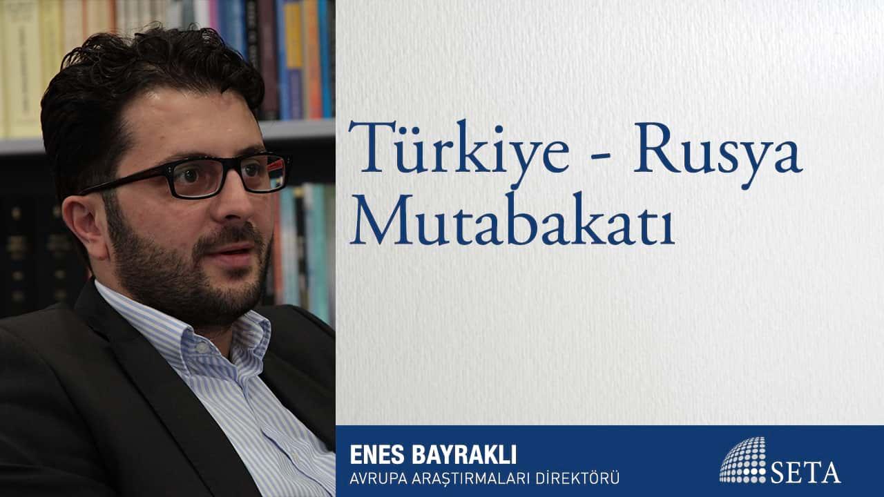 Enes Bayraklı | Türkiye – Rusya Mutabakatı