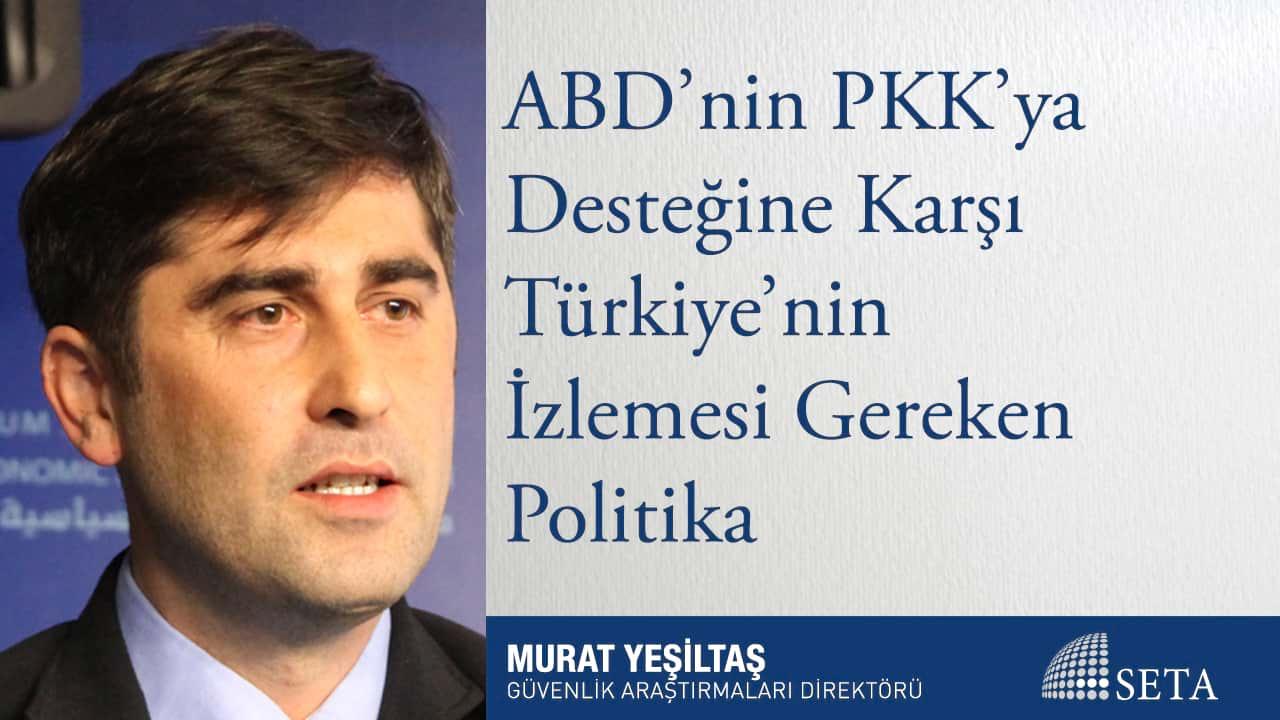 ABD'nin PKK'ya Desteğine Karşı Türkiye'nin İzlemesi Gereken Politika