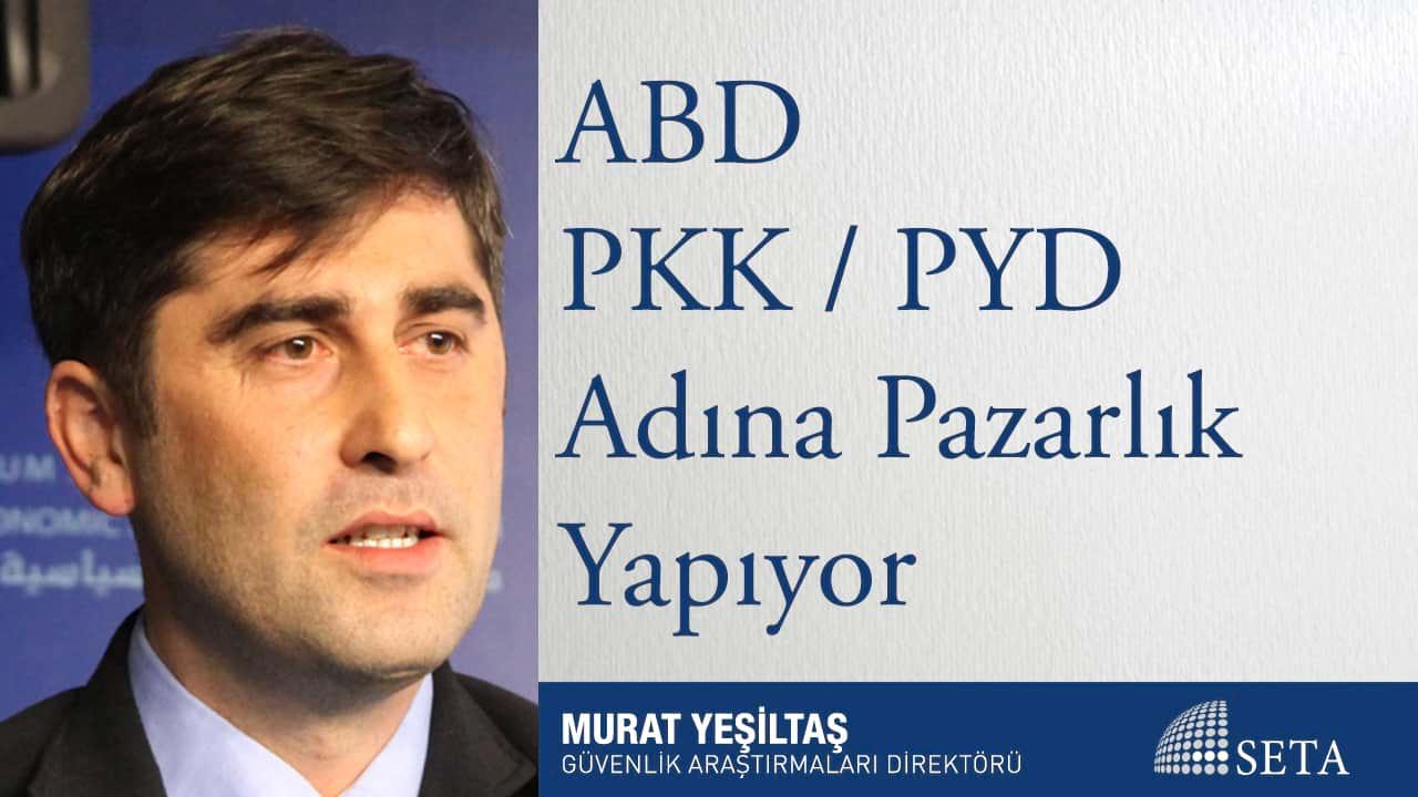 ABD PKK PYD Adına Pazarlık Yapıyor