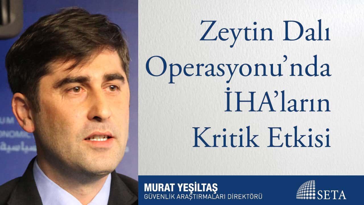 Zeytin Dalı Operasyonu nda İHA ların Kritik Etkisi