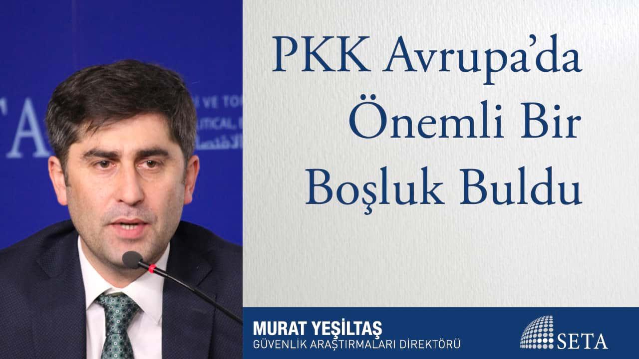 PKK Avrupa'da Önemli Bir Boşluk Buldu