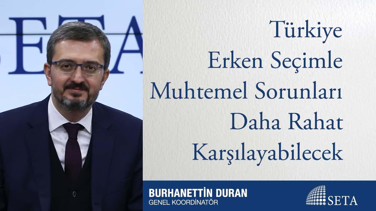 Türkiye Erken Seçimle Muhtemel Sorunları Daha Rahat Karşılayabilecek