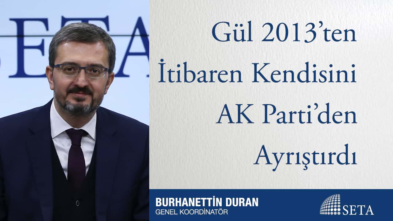 Gül 2013'ten İtibaren Kendisini AK Parti'den Ayrıştırdı