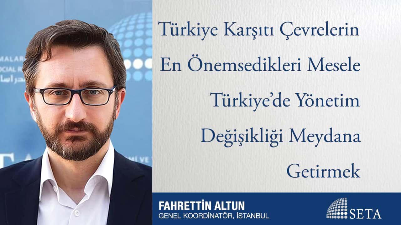 Türkiye Karşıtı Çevrelerin En Önemsedikleri Mesele Türkiye'de Yönetim Değişikliği Meydana Getirmek