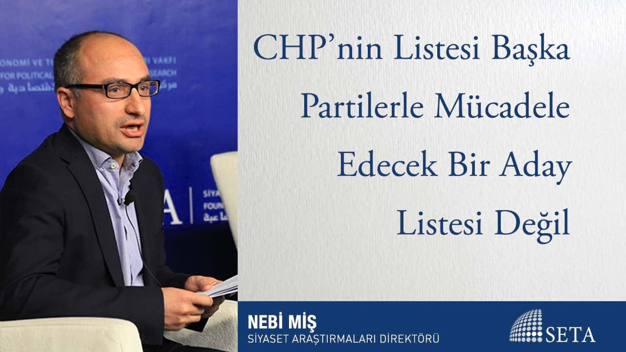 CHP'nin Listesi Başka Partilerle Mücadele Edecek Bir Aday Listesi Değil