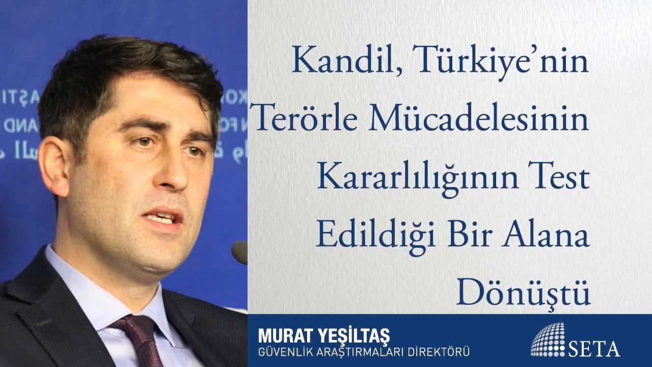 Kandil Türkiye nin Terörle Mücadelesinin Kararlılığının Test Edildiği Bir Alana