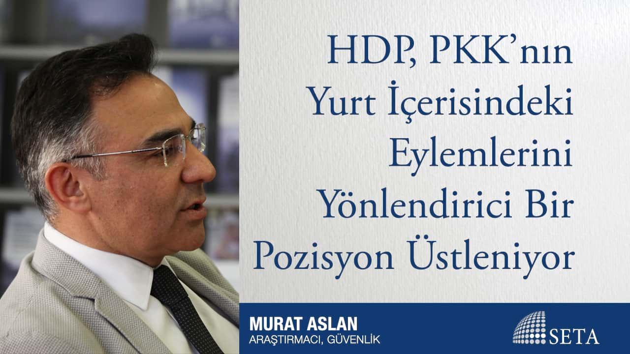 HDP PKK nın Yurt İçerisindeki Eylemlerini Yönlendirici Bir Pozisyon Üstleniyor