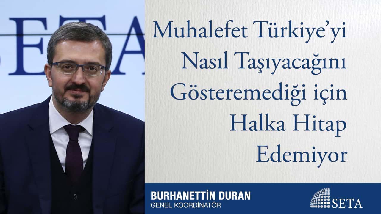 Muhalefet Türkiye'yi Nasıl Taşıyacağını Gösteremediği için Halka Hitap Edemiyor