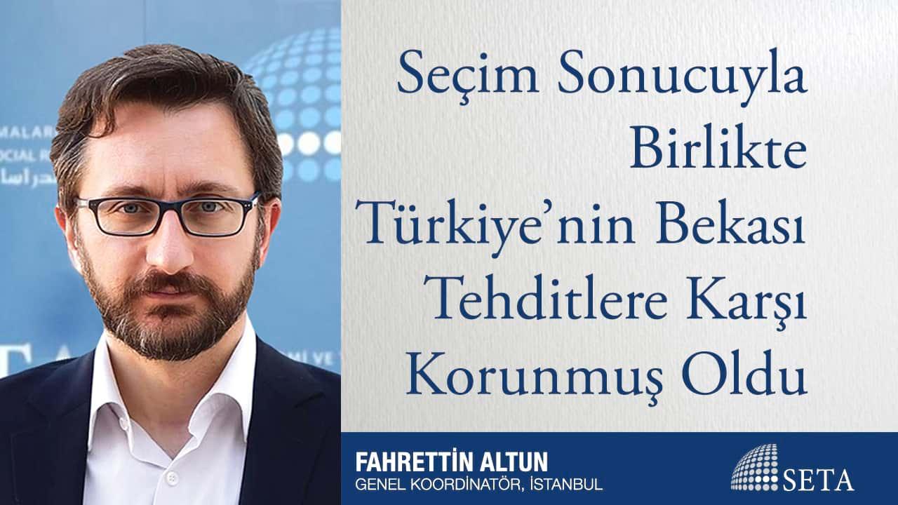 Seçim Sonucuyla Birlikte Türkiye'nin Bekası Tehditlere Karşı Korunmuş Oldu