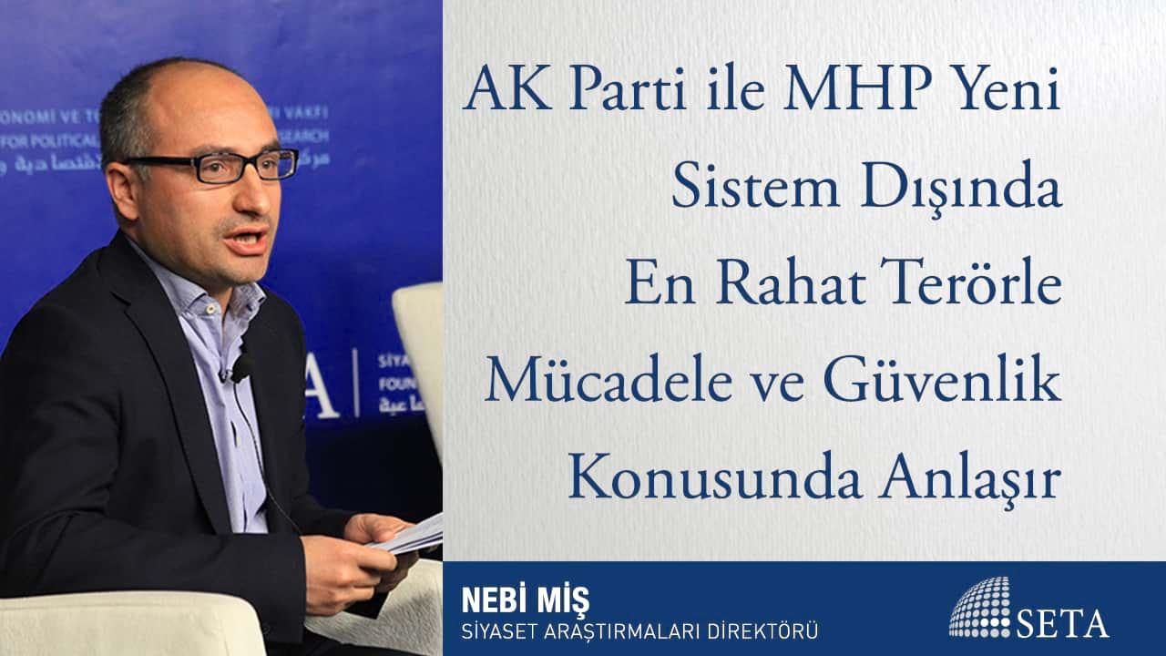 AK Parti ile MHP Yeni Sistem Dışında En Rahat Terörle Mücadele ve Güvenlik Konusunda Anlaşır