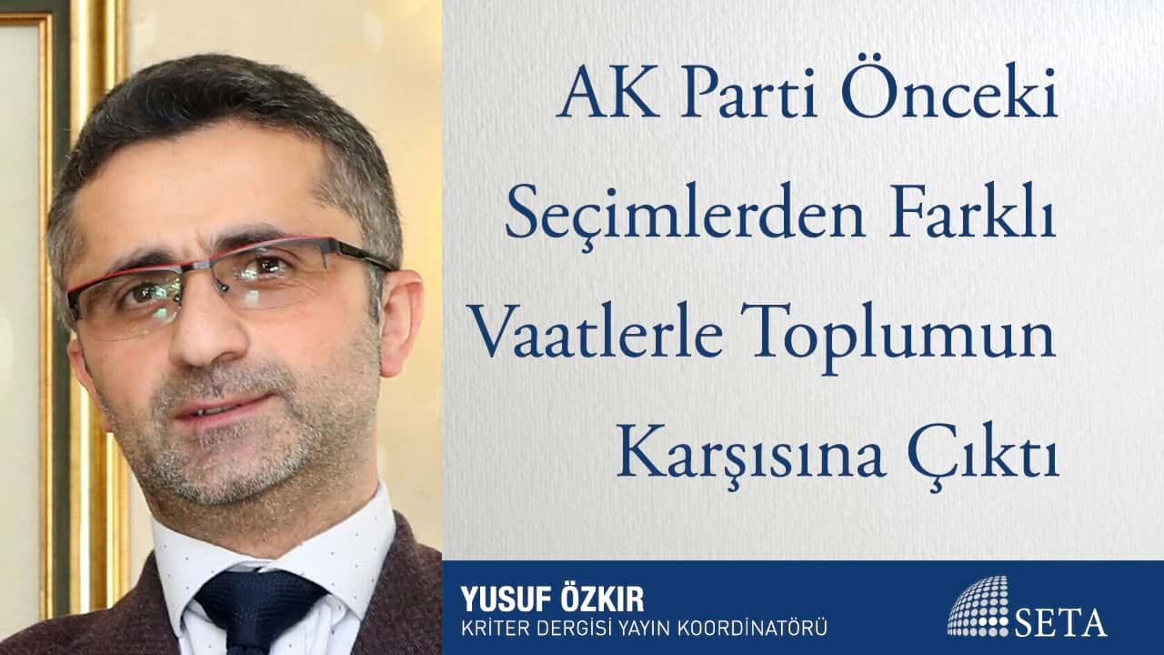 AK Parti Önceki Seçimlerden Farklı Vaatlerle Toplumun Karşısına Çıktı