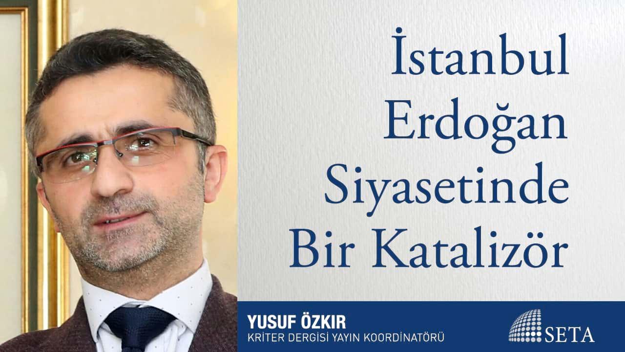 İstanbul Erdoğan Siyasetinde Bir Katalizör
