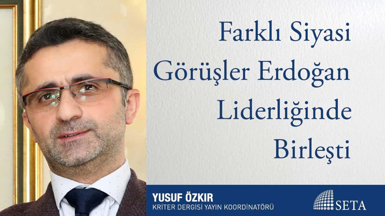 Farklı Siyasi Görüşler Erdoğan Liderliğinde Birleşti
