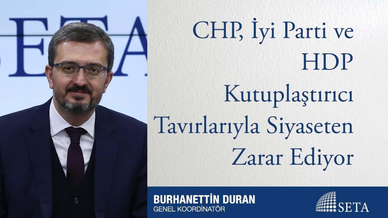 CHP İyi Parti ve HDP Kutuplaştırıcı Tavırlarıyla Siyaseten Zarar Ediyor