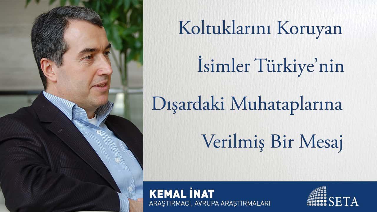 Koltuklarını Koruyan İsimler Türkiye nin Dışardaki Muhataplarına Verilmiş Bir Mesaj