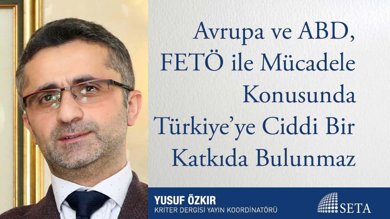 Avrupa ve ABD, FETÖ ile Mücadele Konusunda Türkiye'ye Ciddi Bir Katkıda Bulunmaz