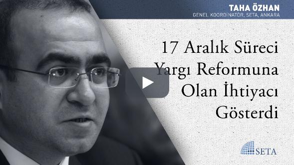 17 Aralık Süreci Yargı Reformuna Olan İhtiyacı Gösterdi