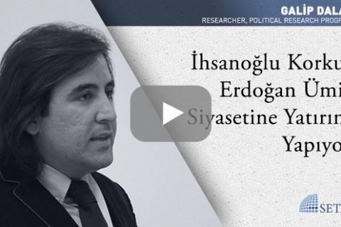 İhsanoğlu Korku, Erdoğan Ümit Siyasetine Yatırım Yapıyor