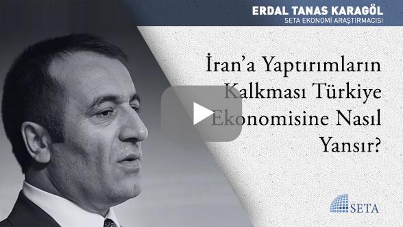 İran'a Yaptırımların Kalkması Türkiye Ekonomisine Nasıl Yansır?