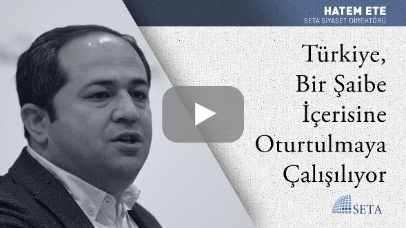 Türkiye Bir Şaibe İçerisine Oturtulmaya Çalışılıyor