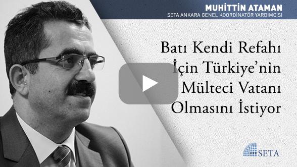 Batı Kendi Refahı İçin Türkiye'nin Mülteci Vatanı Olmasını İstiyor
