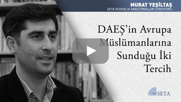 DAEŞ'in Avrupa Müslümanlarına Sunduğu İki Tercih