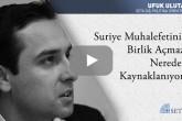Suriye Muhalefetinin Birlik Açmazı Nereden Kaynaklanıyor?