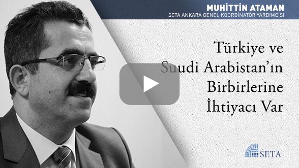 Türkiye ve Suudi Arabistan'ın Birbirlerine İhtiyacı Var