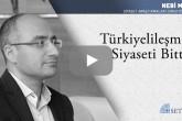 Türkiyelileşme Siyaseti Bitti