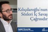 Kılıçdaroğlu'nun Sözleri İç Savaş Çağrısıdır