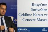 Rusya'nın Suriye'den Çekilme Kararı ve Cenevre Masası