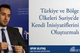 Türkiye ve Bölge Ülkeleri Suriye'de Kendi İnisiyatiflerini Oluşturmalı