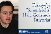 Türkiye'yi 'Yönetilebilir' Hale Getirmek İstiyorlar