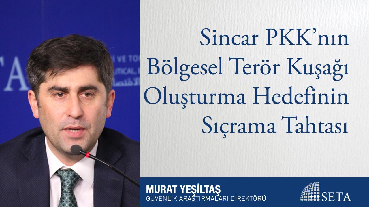 Sincar PKK'nın Bölgesel Terör Kuşağı Oluşturma Hedefinin Sıçrama Tahtası