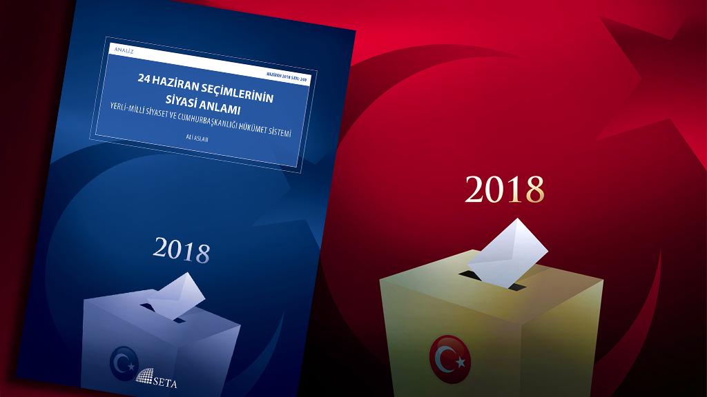 SETA'dan '24 Haziran Seçimlerinin Siyasi Anlamı' Analizi