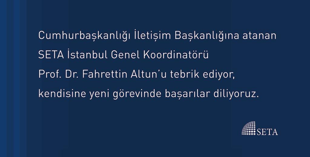 Cumhurbaşkanlığı İletişim Başkanlığına atanan SETA İstanbul Genel Koordinatörü Prof. Dr. Fahrettin Altun'u tebrik ediyor, kendisine yeni görevinde başarılar diliyoruz.