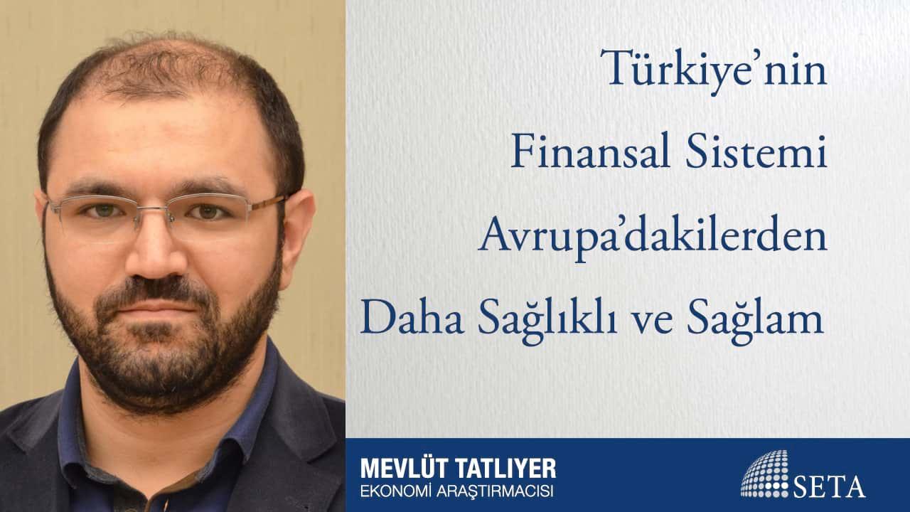 Türkiye'nin Finansal Sistemi Avrupa'dakilerden Daha Sağlıklı ve Sağlam
