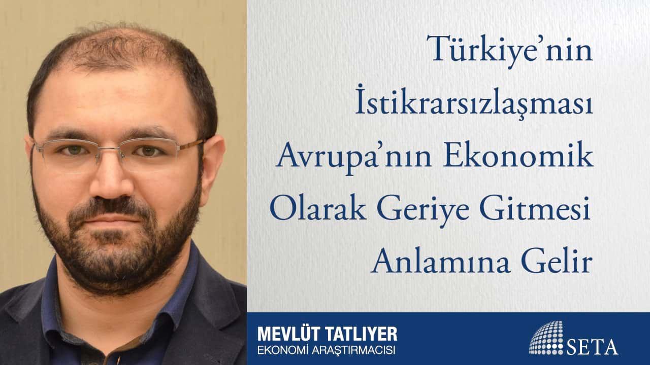 Türkiye'nin İstikrarsızlaşması Avrupa'nın Ekonomik Olarak Geriye Gitmesi Anlamına Gelir