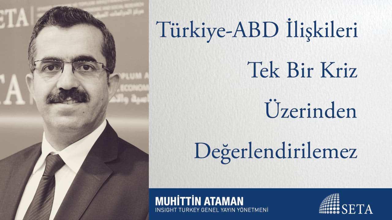 Türkiye-ABD İlişkileri Tek Bir Kriz Üzerinden Değerlendirilemez