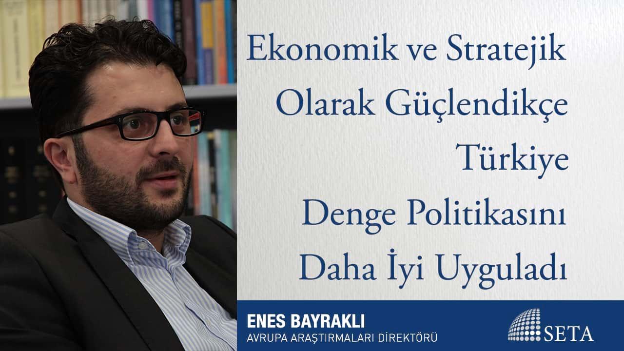 Ekonomik ve Stratejik Olarak Güçlendikçe Türkiye Denge Politikasını Daha İyi Uyguladı