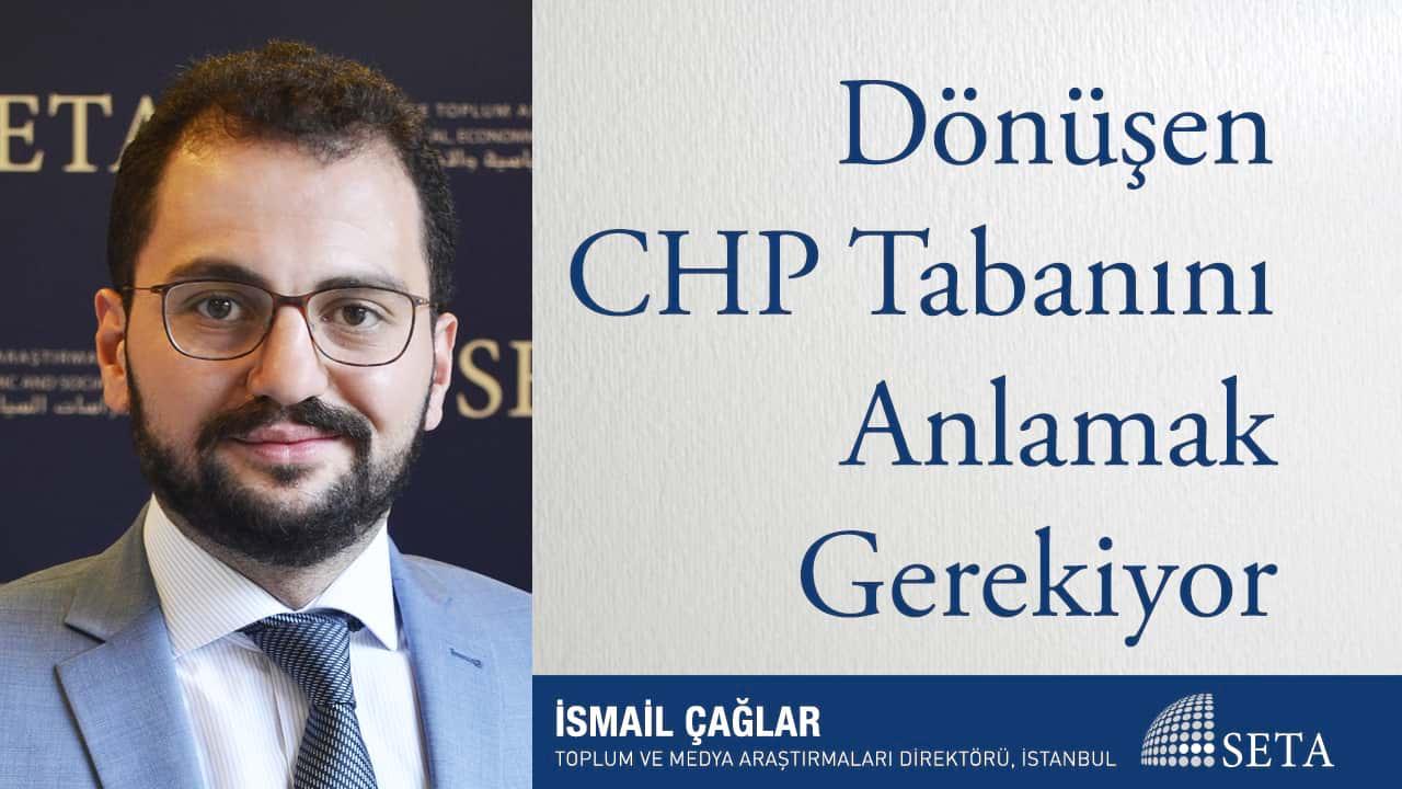 Dönüşen CHP Tabanını Anlamak Gerekiyor