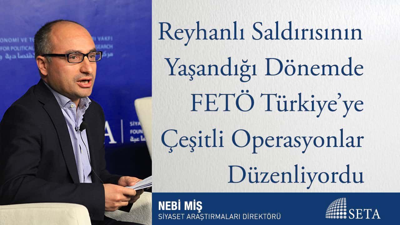 Reyhanlı Saldırısının Yaşandığı Dönemde FETÖ Türkiye ye Çeşitli Operasyonlar Düzenliyordu
