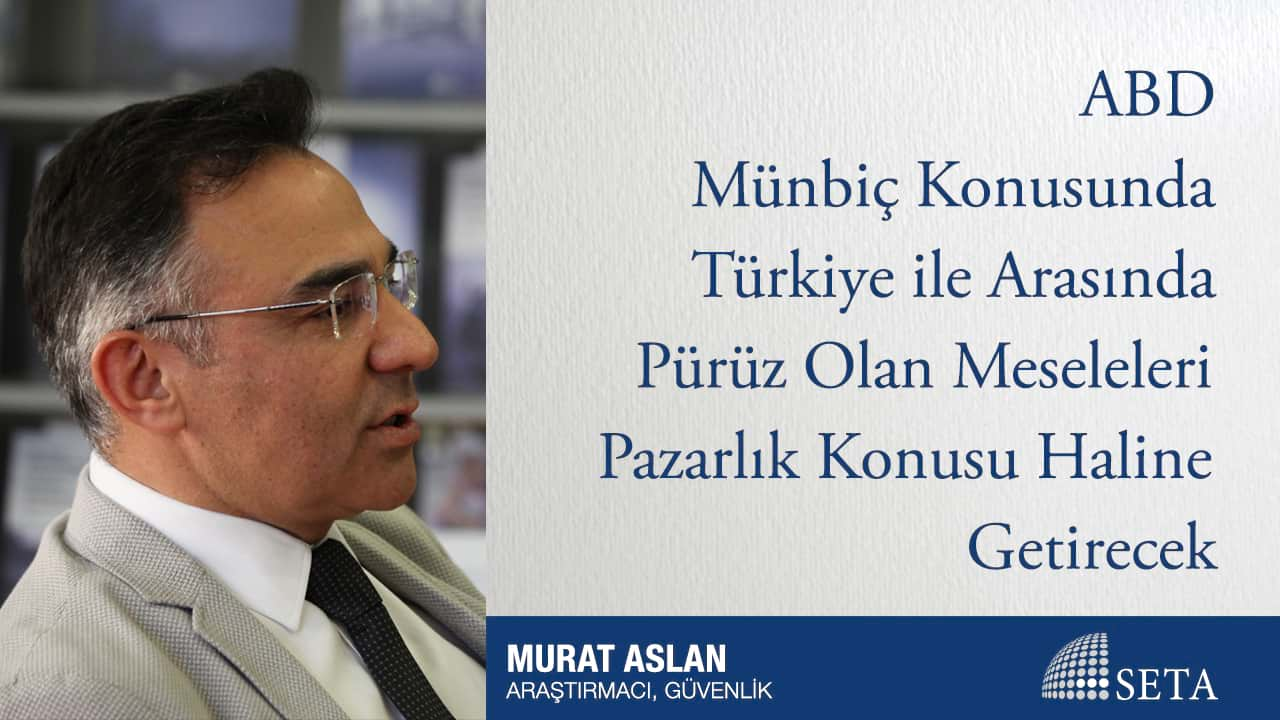 ABD Münbiç Konusunda Türkiye ile Arasında Pürüz Olan Meseleleri Pazarlık Konusu Haline Getirecek