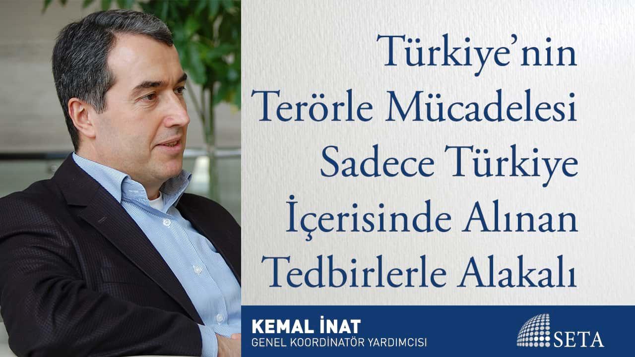 Türkiye'nin Terörle Mücadelesi Sadece Türkiye İçerisinde Alınan Tedbirlerle Alakalı Değil