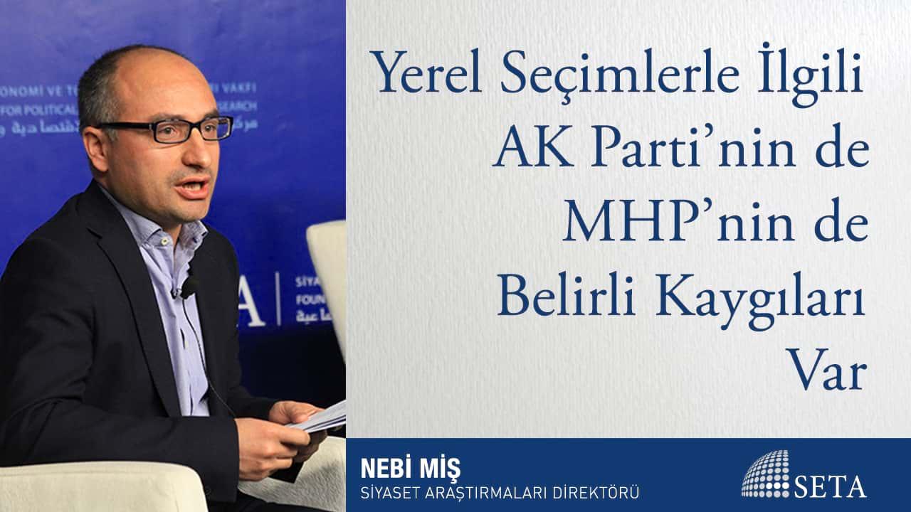 Yerel Seçimlerle İlgili AK Parti'nin de MHP'nin de Belirli Kaygıları Var
