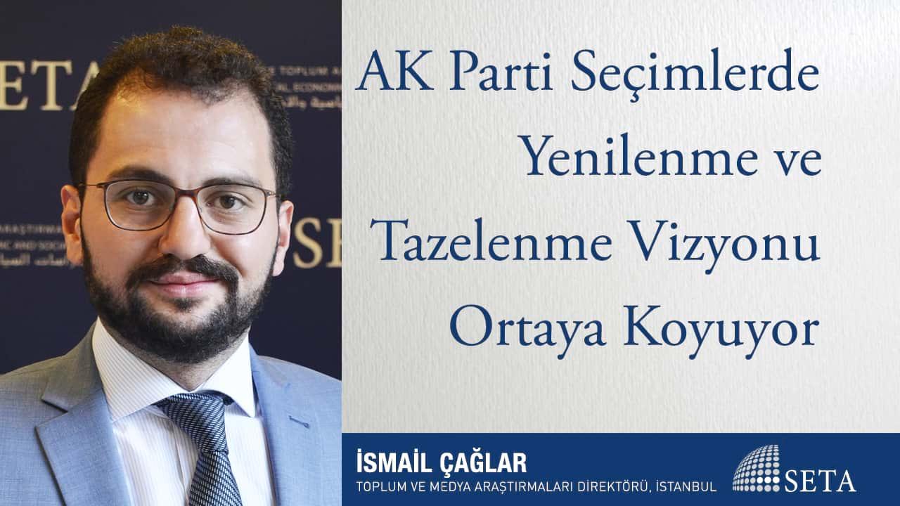 AK Parti Seçimlerde Yenilenme ve Tazelenme Vizyonu Ortaya Koyuyor